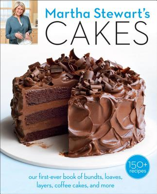Martha Stewart's Cakes: Our First-Ever Book of Bundts, Loaves, Layers, Coffee Cakes, and More: A Baking Book Cover Image