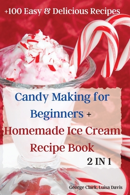 Candy Making for Beginners + Homemade Ice Cream Recipe Book Cover Image