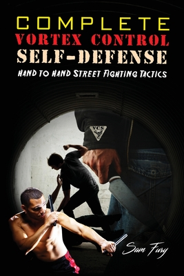 Complete Vortex Control Self-Defense: Hand to Hand Combat, Knife Defense, and Stick Fighting Cover Image