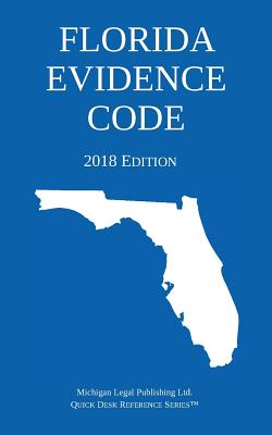 Florida Evidence Code; 2018 Edition Cover Image