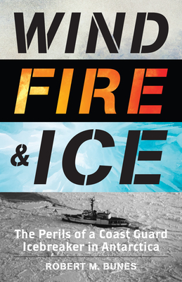 Wind, Fire, and Ice: The Perils of a Coast Guard Icebreaker in Antarctica Cover Image