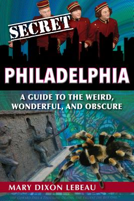 Secret Philadelphia: A Guide to the Weird, Wonderful, and Obscure Cover Image