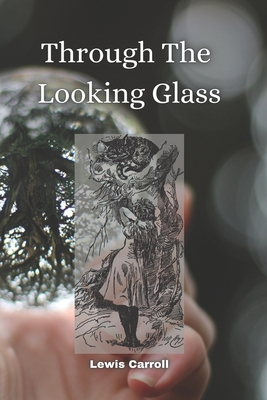 Through The Looking Glass: and What Alice Found There Cover Image