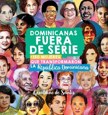 Dominicanas fuera de serie: +150 mujeres que transformaron la República Dominicana Cover Image