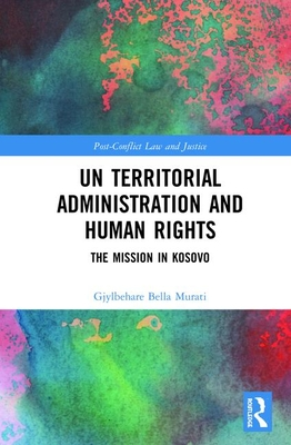 Un Territorial Administration and Human Rights: The Mission in Kosovo (Post-Conflict Law and Justice) Cover Image