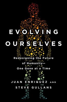 Evolving Ourselves: Redesigning the Future of Humanity--One Gene at a Time Cover Image