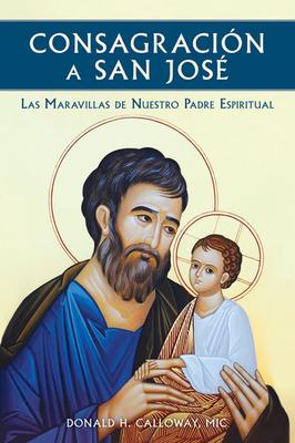 Consagracion a San Jose: Las Maravillas de Nuestro Padre Espiritual Cover Image