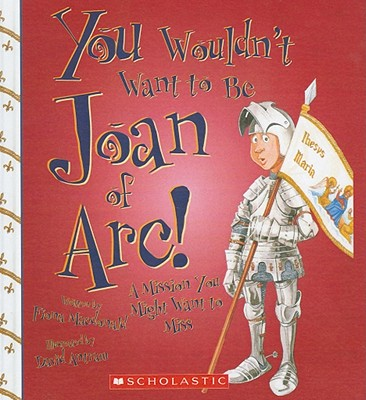 You Wouldn't Want to Be Joan of Arc!: A Mission You Might Want to Miss Cover Image