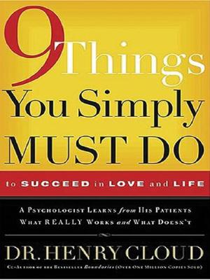 9 Things You Simply Must Do to Succeed in Love and Life: A Psychologist Probes the Mystery of Why Some Lives Really Work and Oth Cover Image