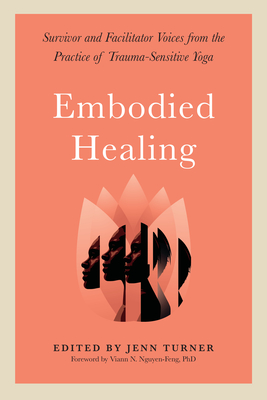 Embodied Healing: Survivor and Facilitator Voices from the Practice of Trauma-Sensitive Yoga Cover Image