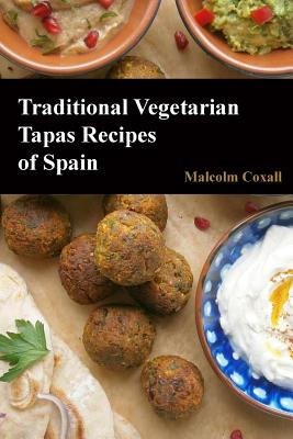 Traditional Vegetarian Tapas Recipes of Spain Cover Image