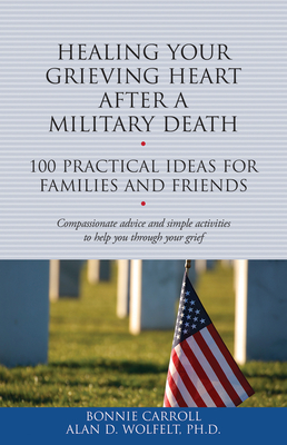 Healing Your Grieving Heart After a Military Death: 100 Practical Ideas for Family and Friends (The 100 Ideas Series) Cover Image