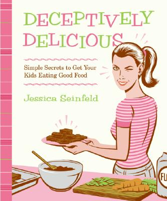 Deceptively Delicious: Simple Secrets to Get Your Kids Eating Good Food Cover Image