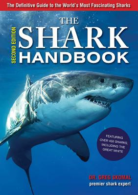 The Shark Handbook: Second Edition: The Essential Guide for Understanding the Sharks of the World Cover Image