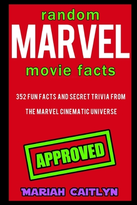 Random Marvel Movie Facts: 352 Fun Facts and Secret Trivia from the Marvel Cinematic Universe Cover Image