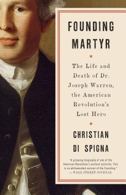 Founding Martyr: The Life and Death of Dr. Joseph Warren, the American Revolution's Lost Hero Cover Image