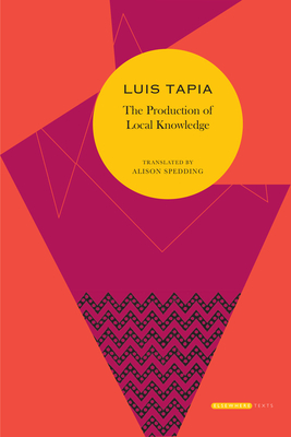 THE PRODUCTION OF LOCAL KNOWLEDGE - By Luis Tapia, Alison Spedding (Translated by)