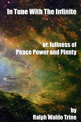 In Tune With The Infinite: Or, Fullness Or Peace, Power And Plenty Cover Image