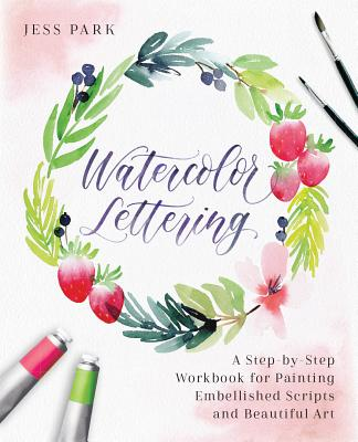 Watercolor Lettering: A Step-by-Step Workbook for Painting Embellished Scripts and Beautiful Art Cover Image