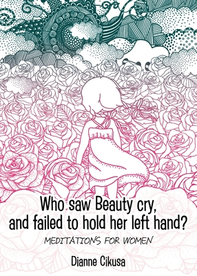 Who saw Beauty cry, and failed to hold her left hand?: Meditations for women Cover Image