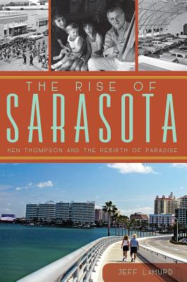 The Rise of Sarasota: Ken Thompson and the Rebirth of Paradise Cover Image