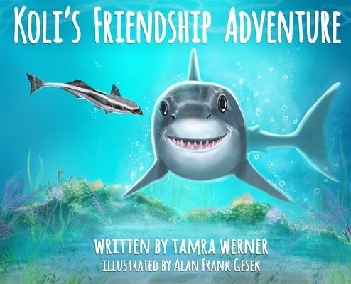 Koli's Friendship Adventure: Koli The Great White Shark Cover Image