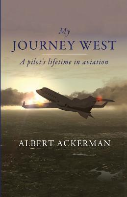 My Journey West: A Pilot's Lifetime in Aviation Cover Image