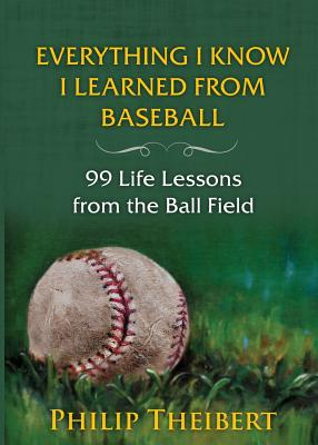 Everything I Know I Learned from Baseball: 99 Life Lessons from the Ball Field Cover Image