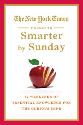 The New York Times Presents Smarter by Sunday: 52 Weekends of Essential Knowledge for the Curious Mind Cover Image