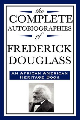 The Complete Autobiographies of Frederick Douglas (an African American Heritage Book) Cover Image