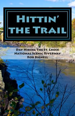 Hittin' the Trail: Day Hiking the St. Croix National Scenic Riverway Cover Image