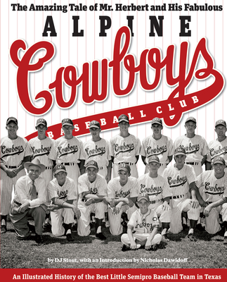 The Amazing Tale of Mr. Herbert and His Fabulous Alpine Cowboys Baseball Club: An Illustrated History of the Best Little Semipro Baseball Team in Texas (Clifton and Shirley Caldwell Texas Heritage Series) Cover Image