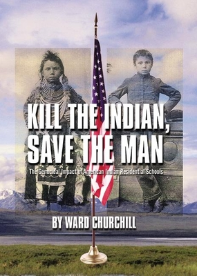 Kill the Indian, Save the Man: The Genocidal Impact of American Indian Residential Schools Cover Image