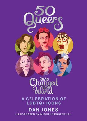 50 Queers Who Changed the World: A Celebration of LGBTQ+ Icons Cover Image
