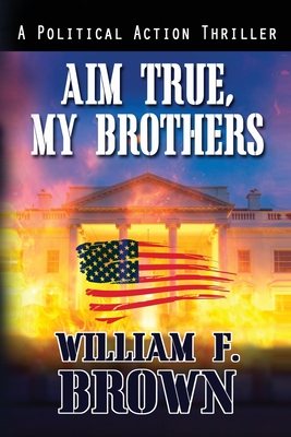 Aim True, My Brothers: an Eddie Barnett FBI Counter-Terror Thriller Cover Image