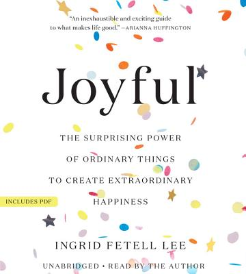Joyful: The Surprising Power of Ordinary Things to Create Extraordinary Happiness cover
