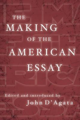 The Making of the American Essay (A New History of the Essay) Cover Image