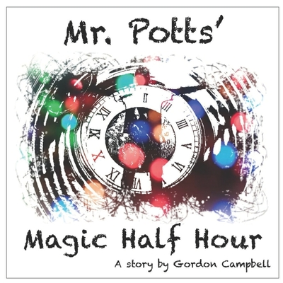 Mr Potts' Magic Half Hour: A story by Gordon Campbell Cover Image