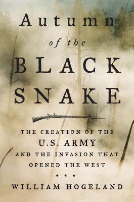 Autumn of the Black Snake: The Creation of the U.S. Army and the Invasion That Opened the West Cover Image