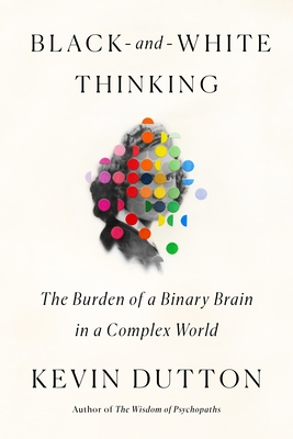 Black-and-White Thinking: The Burden of a Binary Brain in a Complex World Cover Image