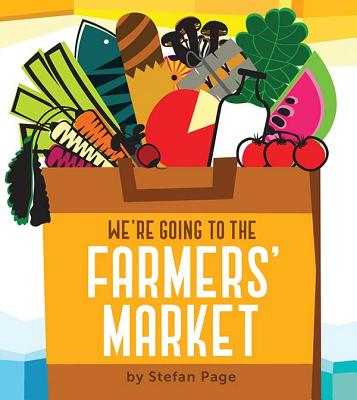 We're Going to the Farmers' Market: (Baby Book about Fruits and Vegtables, Board Books on Cooking) Cover Image