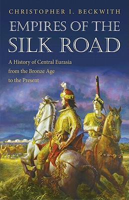 Empires of the Silk Road: A History of Central Eurasia from the Bronze Age to the Present Cover Image