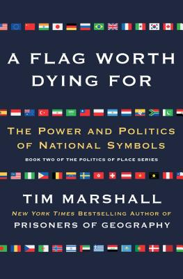 A Flag Worth Dying for: The Power and Politics of National Symbols Cover Image