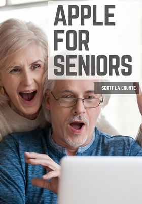 Apple For Seniors: A Simple Guide to iPad, iPhone, Mac, Apple Watch, and Apple TV Cover Image