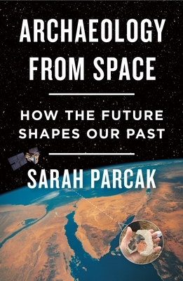 Archaeology from Space: How the Future Shapes Our Past Cover Image