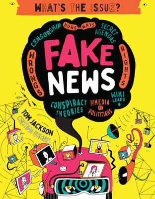 Fake News: Censorship • Hows – Whys • Secret Agendas • Wrongs – Rights • Conspiracy Theories • The Media vs Politicians • Wiki Leaks (What's the Issue?) Cover Image