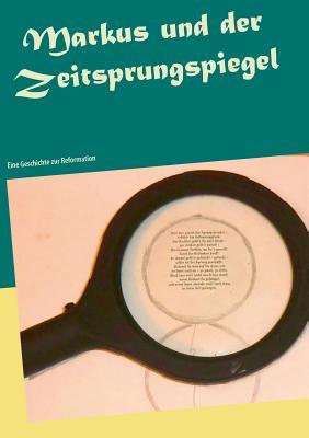 Markus und der Zeitsprungspiegel: Eine Geschichte zur Reformation Cover Image