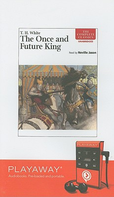The Once and Future King [With Headphones] (Playaway Adult Fiction) Cover Image