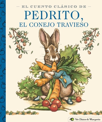 El Cuento Clásico De Pedrito, El Conejo Travieso: A Little Apple Classic (Spanish Edition of Classic Tale of Peter Rabbit) (Little Apple Books) Cover Image