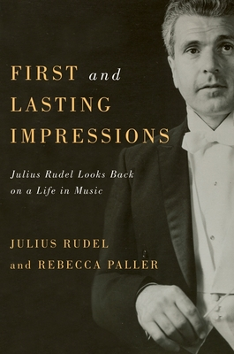 First and Lasting Impressions: Julius Rudel Looks Back on a Life in Music (Eastman Studies in Music) Cover Image